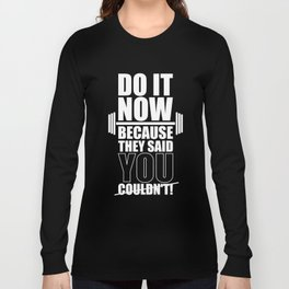 Lab No. 4 - Do It Now Because They Said You Could Not! Gym Motivational Quotes Poster Long Sleeve T-shirt