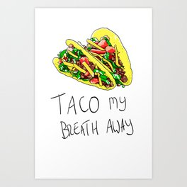 Tacos my breath away Art Print