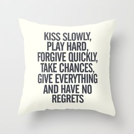 Kiss slowly, play hard, forgive, take chances, give everything, no regrets, positive vibes quote Throw Pillow