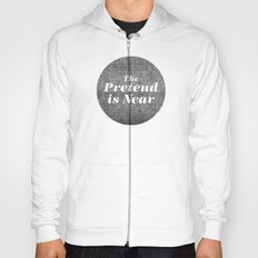 The Pretend Is Near. Hoody