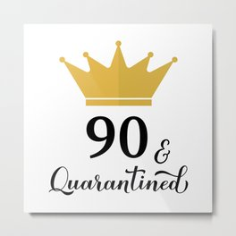 90 and Quarantined. Funny 90th Birthday quote SVG cut file Metal Print