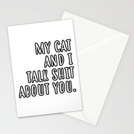My cat and I talk shit about you Stationery Cards