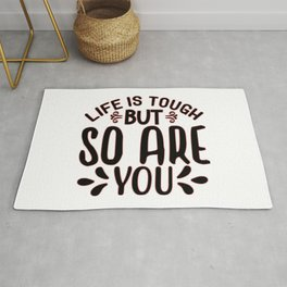 Life Is Tough But So Are You inspirational thoughts Gift Rug