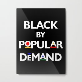 Black By Popular Demand Metal Print