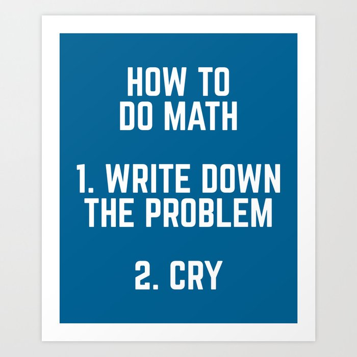 How To Do Math Funny Quote Art Print by envyart | Society6