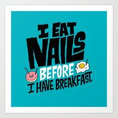 I Eat Nails BEFORE Breakfast Art Print