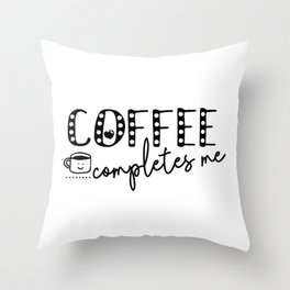 Coffee Completes Me Saying For Coffee Addicts Throw Pillow