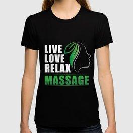 Live Love Relax Massage Therapy Therapist Massaging Reflexology Gift T-shirt