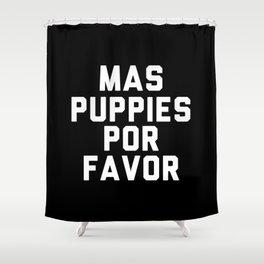 Mas puppies por favor Shower Curtain