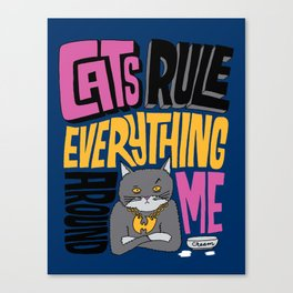 C.R.E.A.M. Cats Rule Everything Around Me Canvas Print