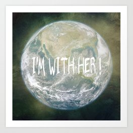 Earth Day - I'm with her! Art Print