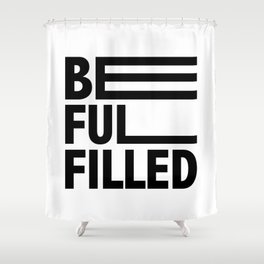 Be Fulfilled Shower Curtain