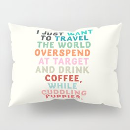 I just want to travel the world, inspirational quote, good vibes, positive thinking, optimism Pillow Sham