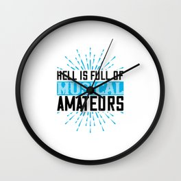 Hell Is Full Of Musical Amateurs Wall Clock