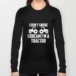 I dont snore I dream I am a tractor farm Long Sleeve T-shirt