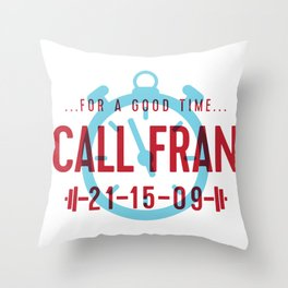 For a Good Time, Call Fran Throw Pillow