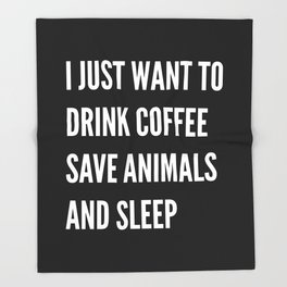 I JUST WANT TO DRINK COFFEE SAVE ANIMALS AND SLEEP (Black & White) Throw Blanket