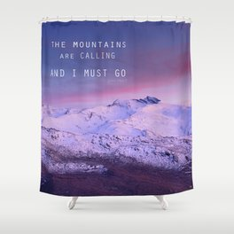 The mountains are calling, and i must go. John Muir. Shower Curtain