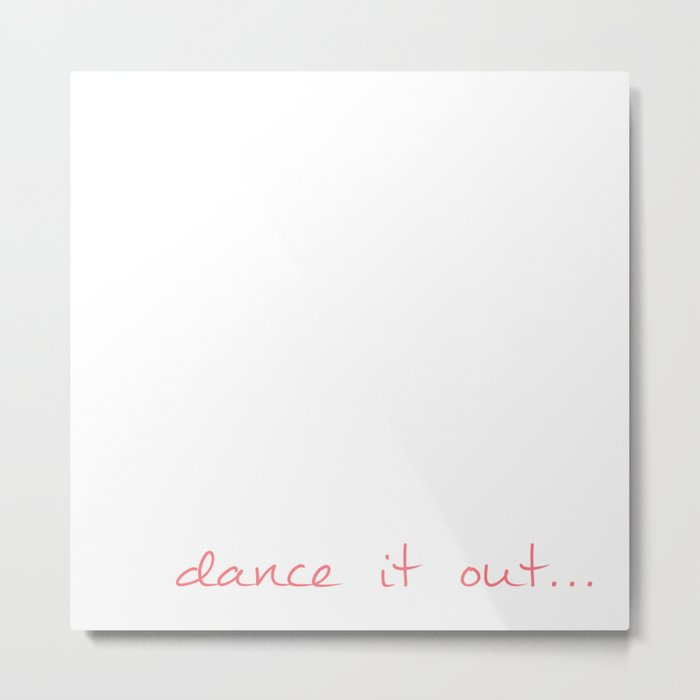 Dance it out Metal Print