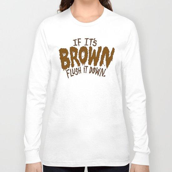 If it's Brown flush it down. Long Sleeve T-shirt