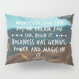 Whatever you can do, or dream you can, begin it. Boldness has genius, power and magic in it. Pillow Sham