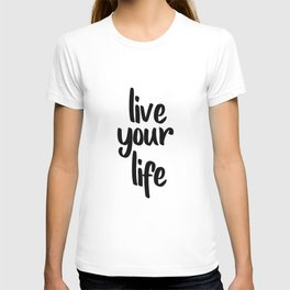 Live Your Life, Home Decor, Inspirational Quote, Motivational Quote, Typography Art T-shirt