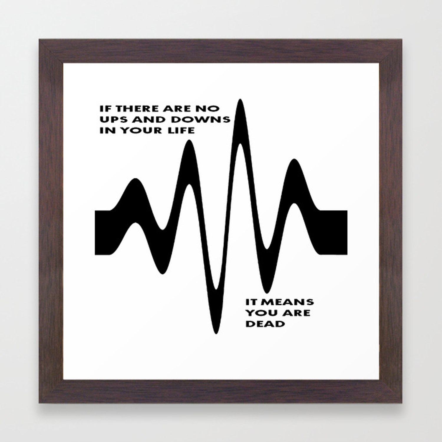 If There Are No Ups And Downs In Life You Are Dead Framed Art Print By Taiche Society6