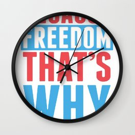BECAUSE FREEDOM THAT'S WHY T-SHIRT Wall Clock
