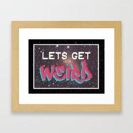 LETS GET WEIRD Framed Art Print