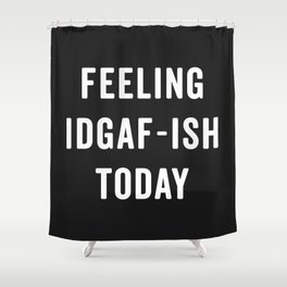 Feelling IDGAF-ish Today Funny Saying Shower Curtain