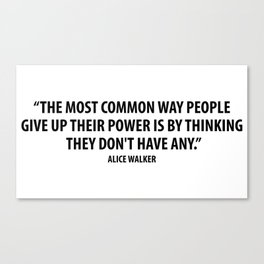 The most common way people give up their power is by thinking they don't have any. - Alice Walker Canvas Print