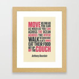 Chef Anthony Bourdain quote, move, get up off the couch, open your mind, eat, travel the world, wand Framed Art Print