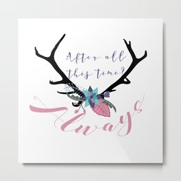 After All This Time? Always, Harry P0tter Metal Print