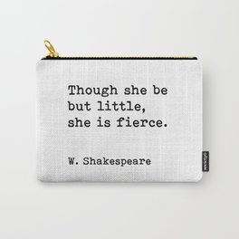 Though she be but little, she is fierce, William Shakespeare quote Carry-All Pouch