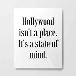 Hollywood isn't a place. It's a state of mind. Metal Print