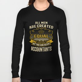 All Men Are Created Equal But Then Some Become Accountants Long Sleeve T-shirt