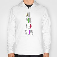 all you need is love Hoodies featuring All you need is love by N.Kachaktano