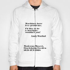 WARHOL: Machine have less problems. I'd like to be a machine. Wouldn't you? Hoody