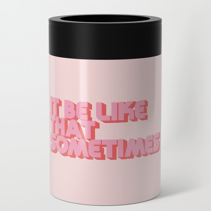 """""""It be like that sometimes"""" Pink Can Cooler"""