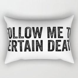 Follow Me To Certain Death Rectangular Pillow