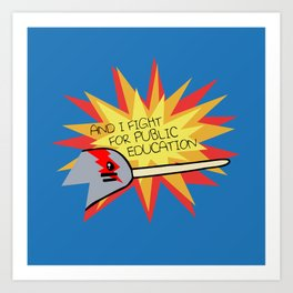 I Fight For Public Education (Narwhal) Art Print