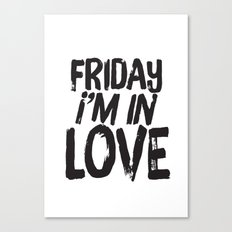 Friday I'm In Love Canvas Print