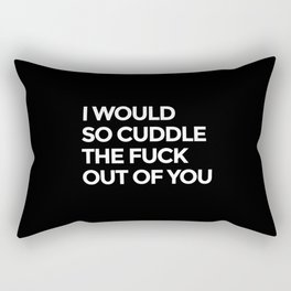 I WOULD SO CUDDLE THE FUCK OUT OF YOU (Black & White) Rectangular Pillow