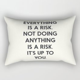 Take risks, grab the chance, carpe diem, inspirational quote, everything is a risk Rectangular Pillow
