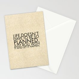 Life doesn't have to be so planned. Just roll with it and let it happen. Stationery Cards