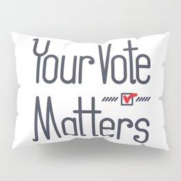 Your Vote Matters Pillow Sham