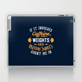 If It Involves Caffeine, Weights And Protein Shakes, Count Me In Laptop & iPad Skin