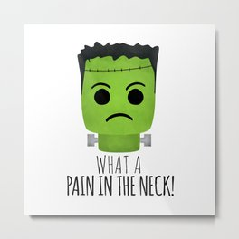 What A Pain In The Neck! Metal Print