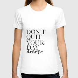 DAY DREAM QUOTE, Don't Quit Your Day Dream, Motivational Poster,Inspirational Quote,Never Give Up, Q T-shirt