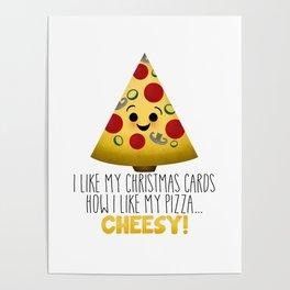 I Like My Christmas Cards How I Like My Pizza… Cheesy! Poster